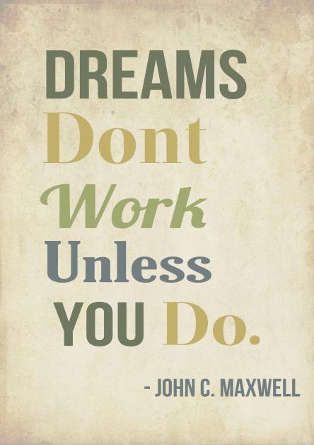 """""""Sonhos não funcionam a menos que você faça"""""""